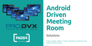Android Driven Meeting Room solutions powered by PADS4 & ProDVX